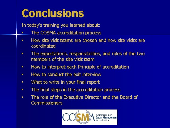 Conclusions In today's training you learned about: • The COSMA accreditation process • How