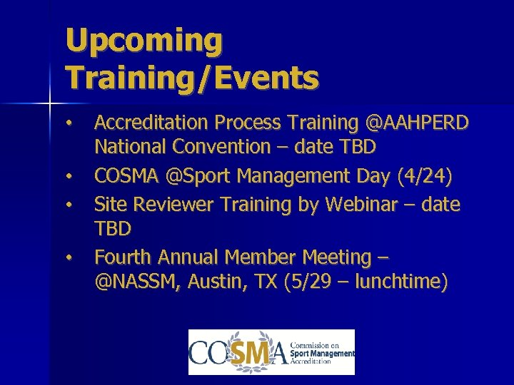 Upcoming Training/Events • • Accreditation Process Training @AAHPERD National Convention – date TBD COSMA