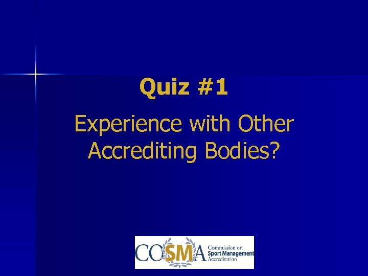 Quiz #1 Experience with Other Accrediting Bodies?
