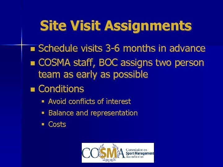 Site Visit Assignments Schedule visits 3 -6 months in advance COSMA staff, BOC assigns
