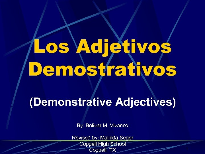 Los Adjetivos Demostrativos (Demonstrative Adjectives) By: Bolivar M. Vivanco Revised by: Malinda Seger Coppell