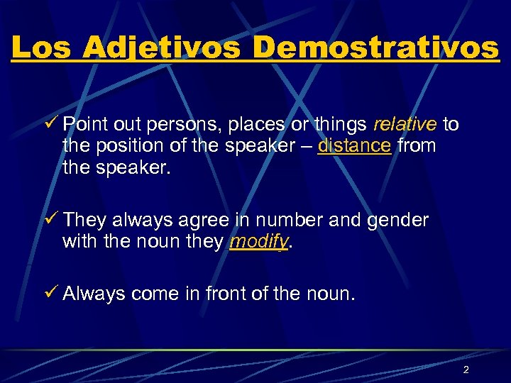 Los Adjetivos Demostrativos ü Point out persons, places or things relative to the position