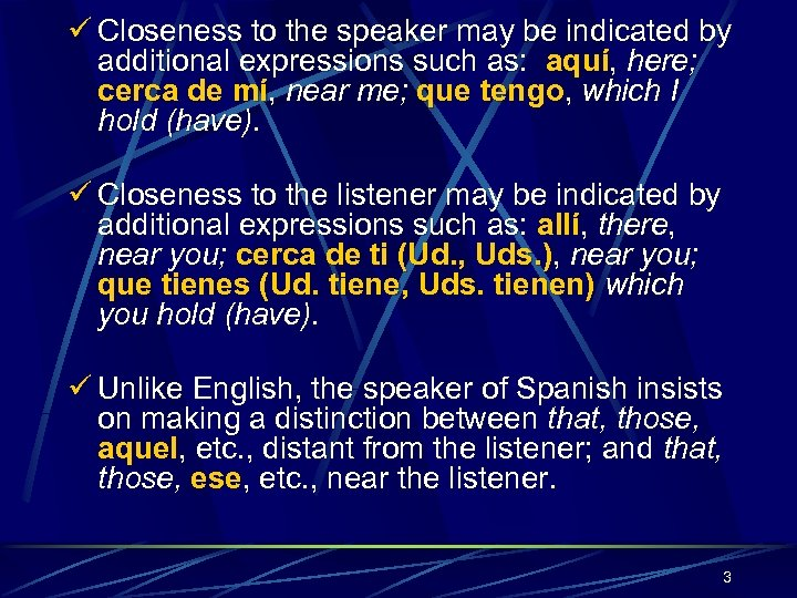 ü Closeness to the speaker may be indicated by additional expressions such as: aquí,