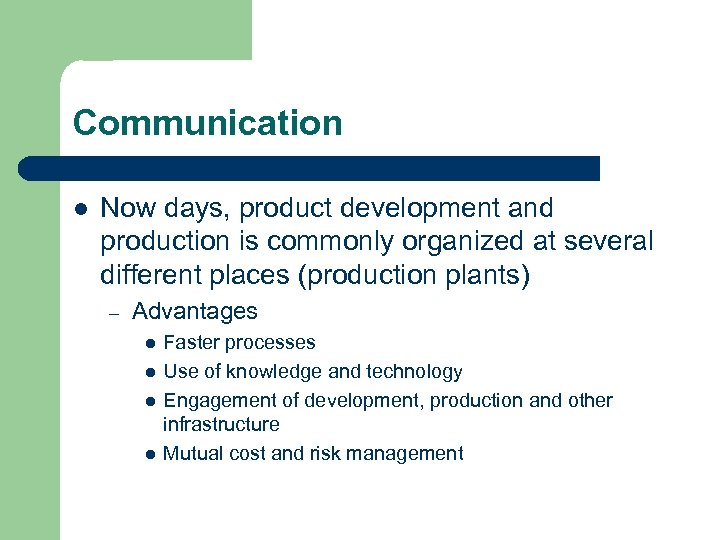 Communication l Now days, product development and production is commonly organized at several different
