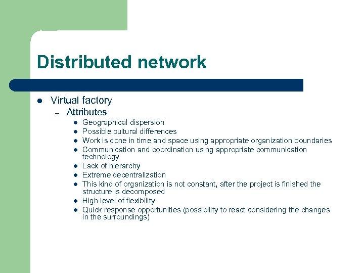 Distributed network l Virtual factory – Attributes l l l l l Geographical dispersion