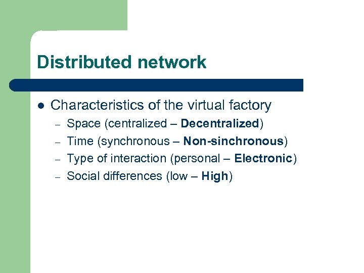 Distributed network l Characteristics of the virtual factory – – Space (centralized – Decentralized)