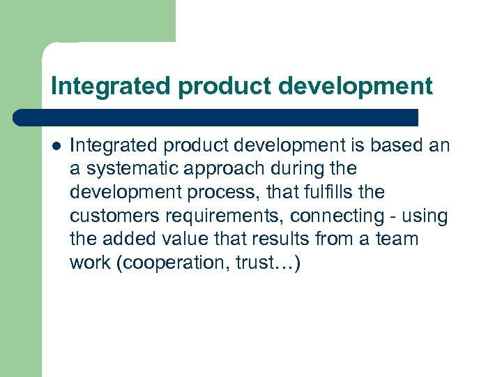 Integrated product development l Integrated product development is based an a systematic approach during