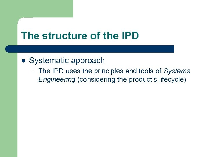 The structure of the IPD l Systematic approach – The IPD uses the principles