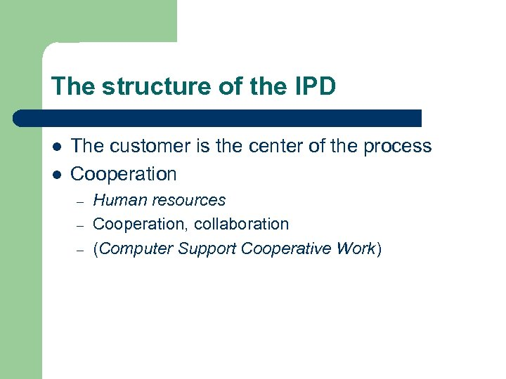 The structure of the IPD l l The customer is the center of the