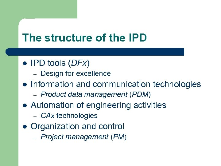 The structure of the IPD l IPD tools (DFx) – l Information and communication