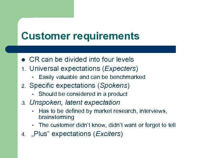 Customer requirements l 1. CR can be divided into four levels Universal expectations (Expecters)