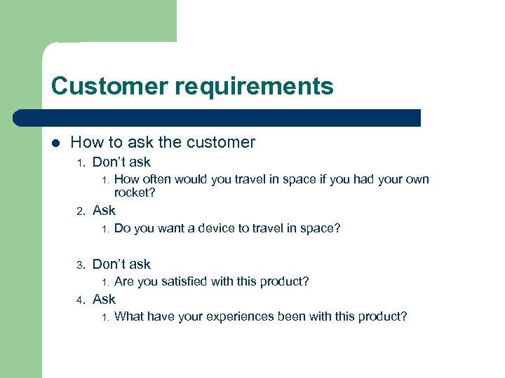 Customer requirements l How to ask the customer 1. Don't ask 1. 2. Ask