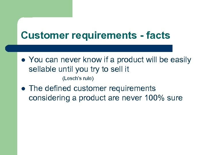Customer requirements - facts l You can never know if a product will be