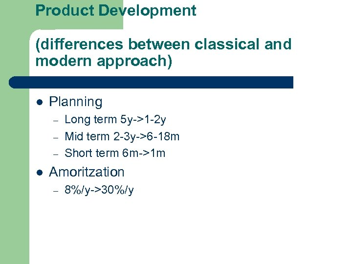 Product Development (differences between classical and modern approach) l Planning – – – l