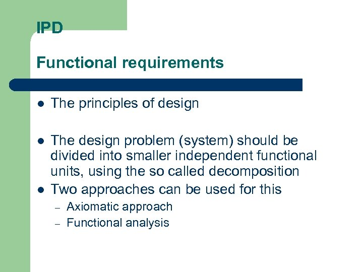 IPD Functional requirements l The principles of design l The design problem (system) should
