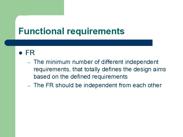 Functional requirements l FR – – The minimum number of different independent requirements, that