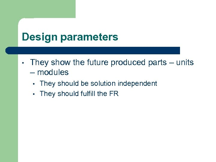 Design parameters • They show the future produced parts – units – modules •