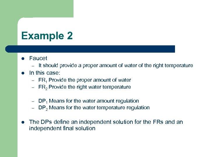 Example 2 l Faucet – l In this case: – – l It should