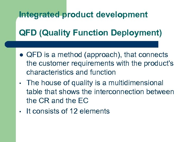 Integrated product development QFD (Quality Function Deployment) l • • QFD is a method