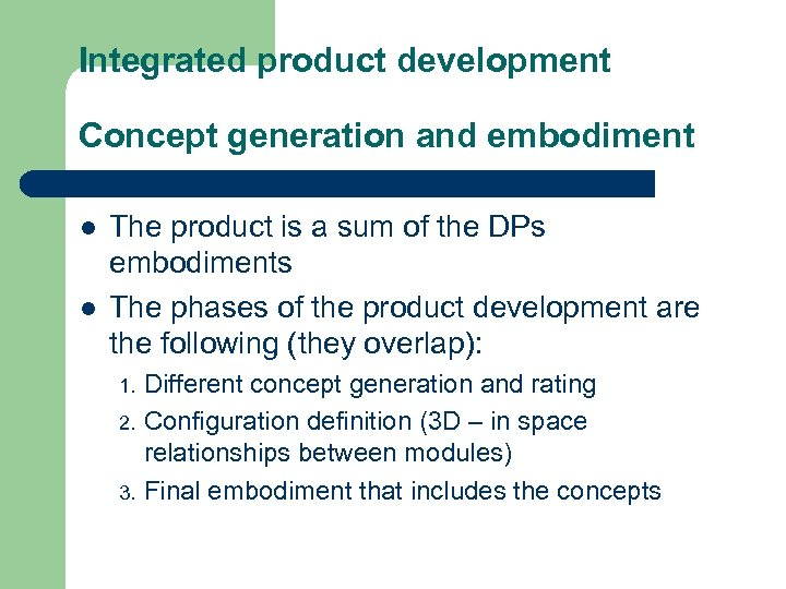 Integrated product development Concept generation and embodiment l l The product is a sum
