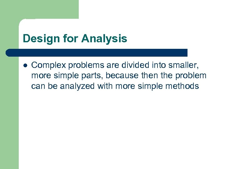 Design for Analysis l Complex problems are divided into smaller, more simple parts, because