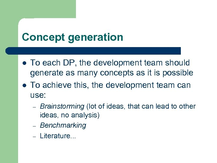 Concept generation l l To each DP, the development team should generate as many