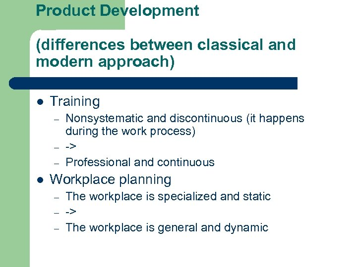 Product Development (differences between classical and modern approach) l Training – – – l