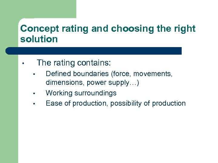 Concept rating and choosing the right solution The rating contains: • • Defined boundaries