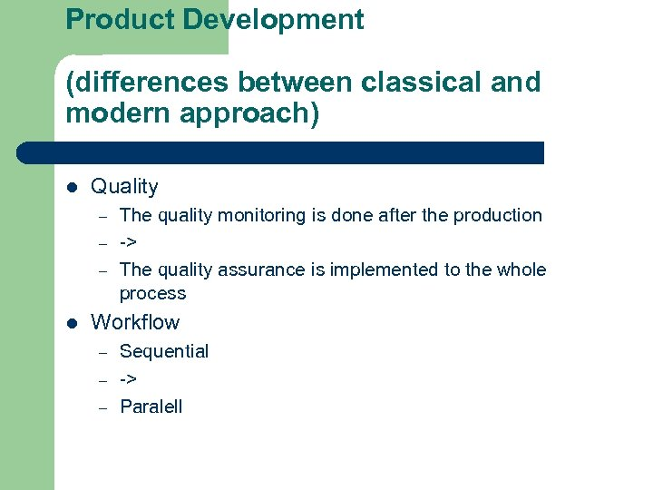 Product Development (differences between classical and modern approach) l Quality – – – l