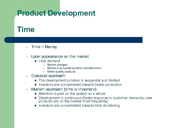 Product Development Time – Time = Money – Later appearance on the market l