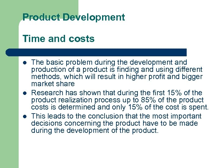Product Development Time and costs l l l The basic problem during the development