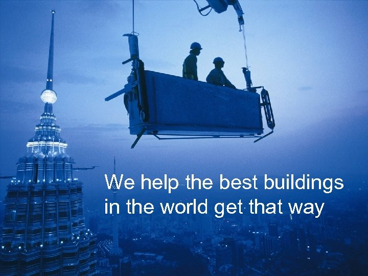 We help the best buildings in the world get that way Schneider Electric –