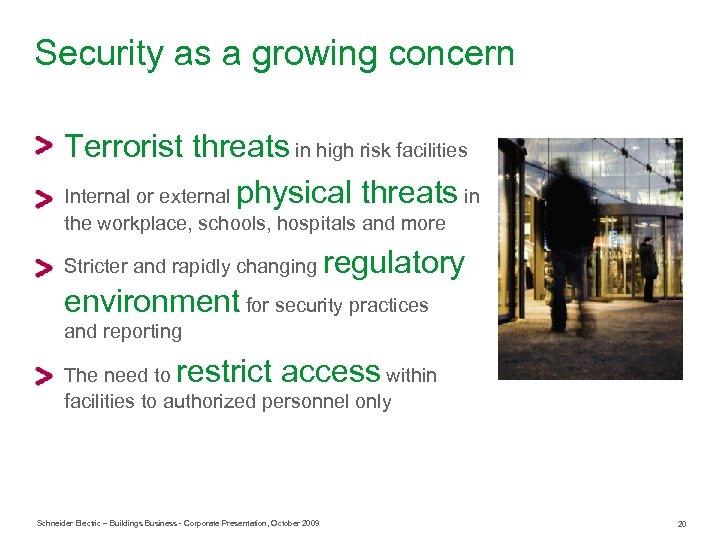 Security as a growing concern Terrorist threats in high risk facilities Internal or external