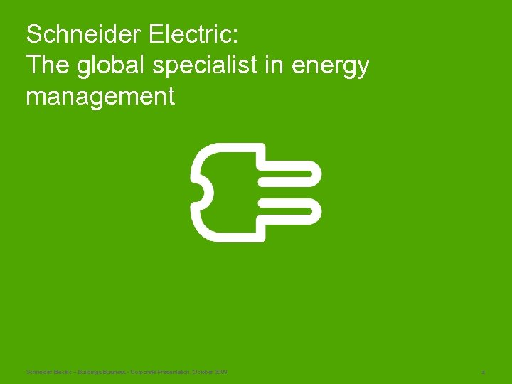 Schneider Electric: The global specialist in energy management Schneider Electric – Buildings Business -
