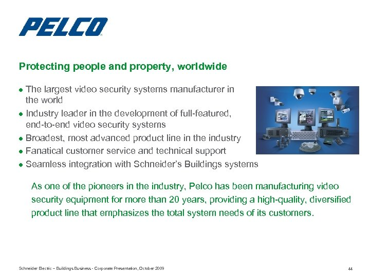 Protecting people and property, worldwide ● The largest video security systems manufacturer in the