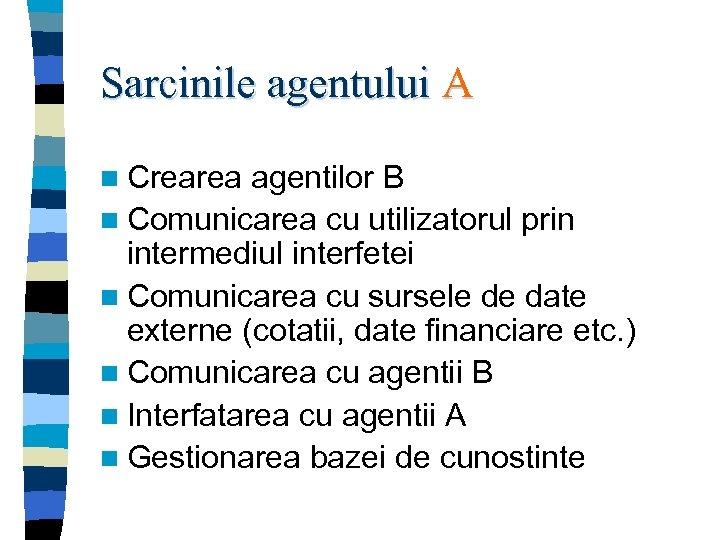 Sarcinile agentului A n Crearea agentilor B n Comunicarea cu utilizatorul prin intermediul interfetei