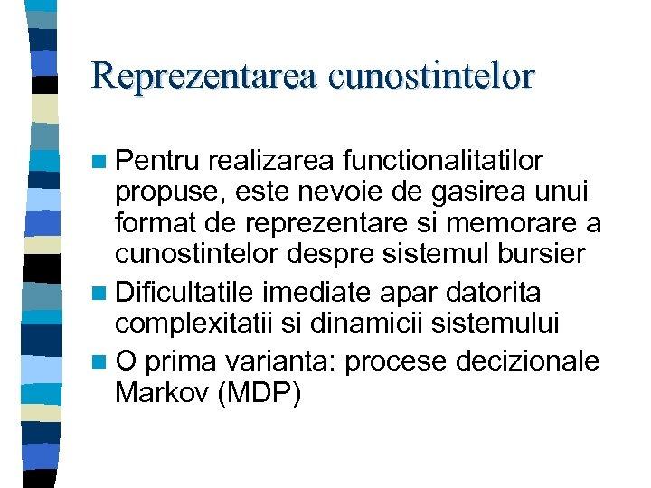 Reprezentarea cunostintelor n Pentru realizarea functionalitatilor propuse, este nevoie de gasirea unui format de