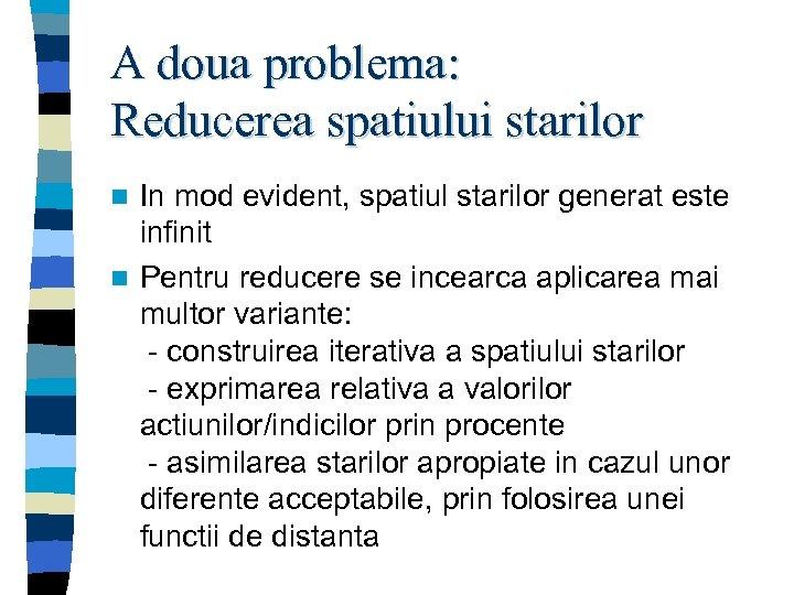 A doua problema: Reducerea spatiului starilor In mod evident, spatiul starilor generat este infinit