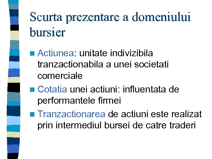 Scurta prezentare a domeniului bursier n Actiunea: unitate indivizibila tranzactionabila a unei societati comerciale