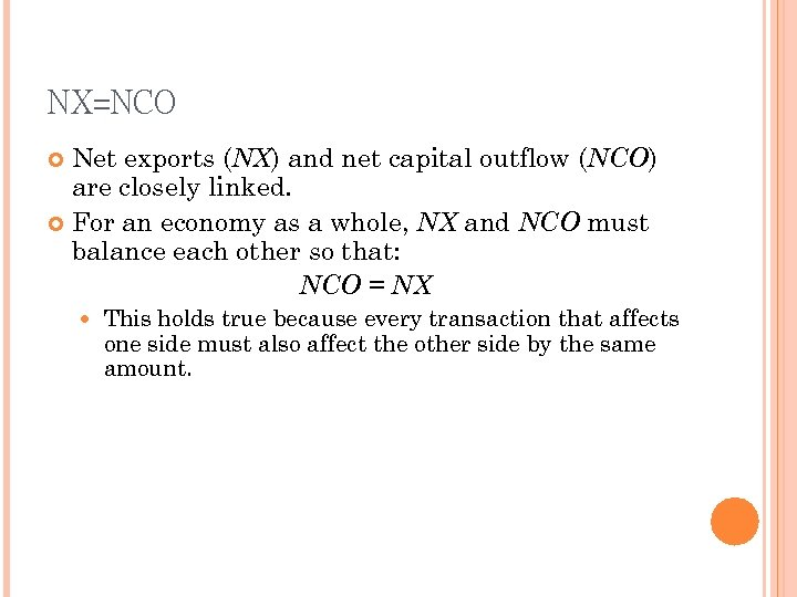 NX=NCO Net exports (NX) and net capital outflow (NCO) are closely linked. For an
