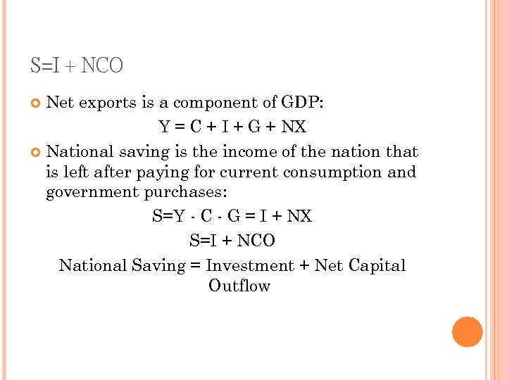 S=I + NCO Net exports is a component of GDP: Y = C +