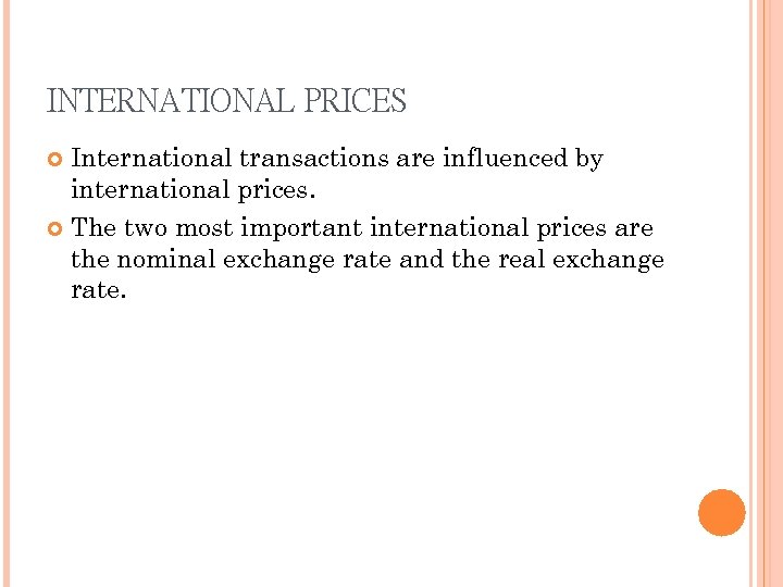 INTERNATIONAL PRICES International transactions are influenced by international prices. The two most important international