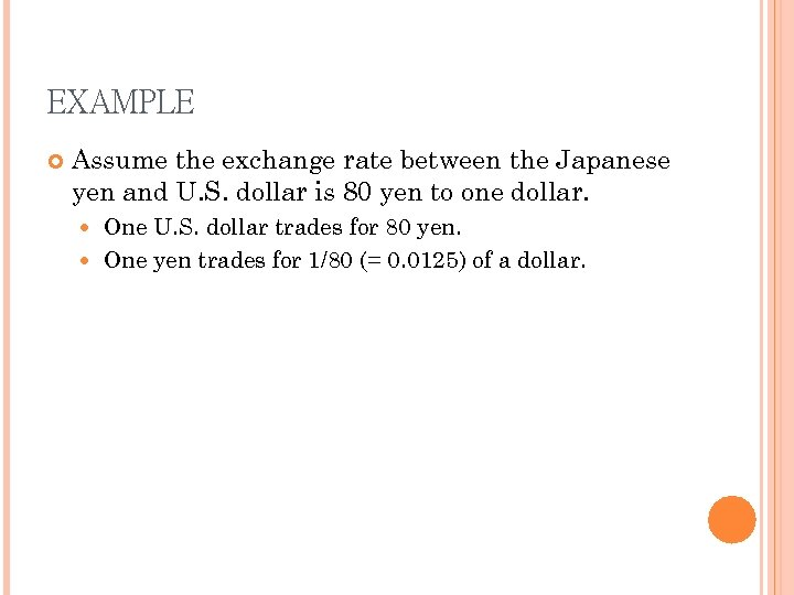 EXAMPLE Assume the exchange rate between the Japanese yen and U. S. dollar is