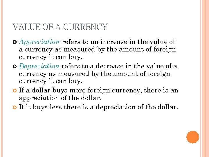 VALUE OF A CURRENCY Appreciation refers to an increase in the value of a