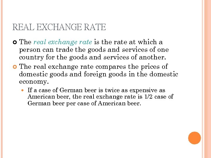 REAL EXCHANGE RATE The real exchange rate is the rate at which a person