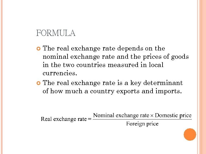 FORMULA The real exchange rate depends on the nominal exchange rate and the prices