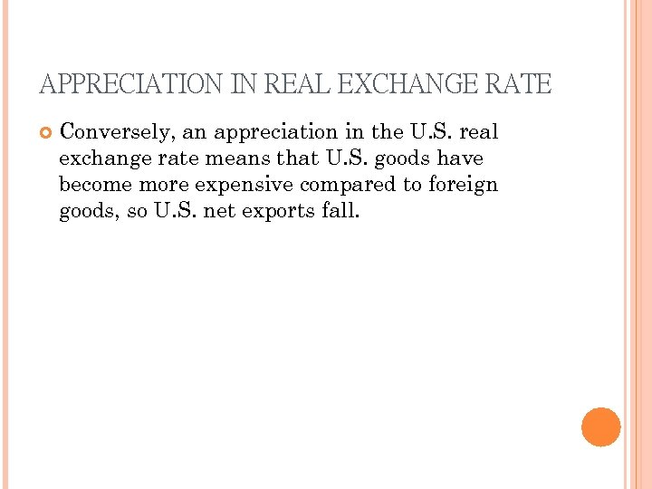 APPRECIATION IN REAL EXCHANGE RATE Conversely, an appreciation in the U. S. real exchange