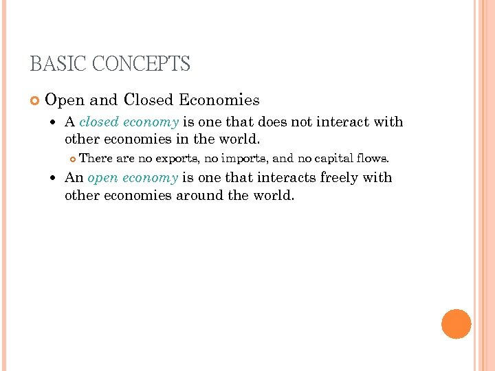 BASIC CONCEPTS Open and Closed Economies A closed economy is one that does not