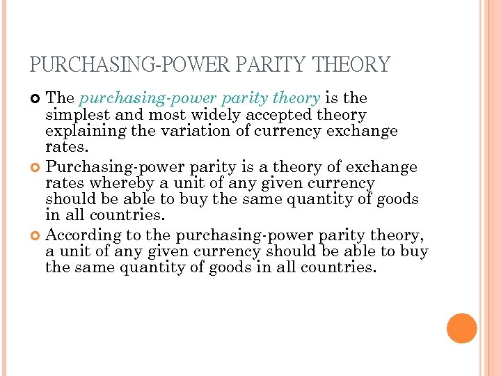 PURCHASING-POWER PARITY THEORY The purchasing-power parity theory is the simplest and most widely accepted
