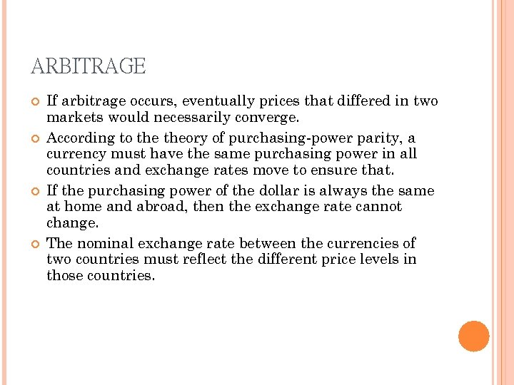 ARBITRAGE If arbitrage occurs, eventually prices that differed in two markets would necessarily converge.